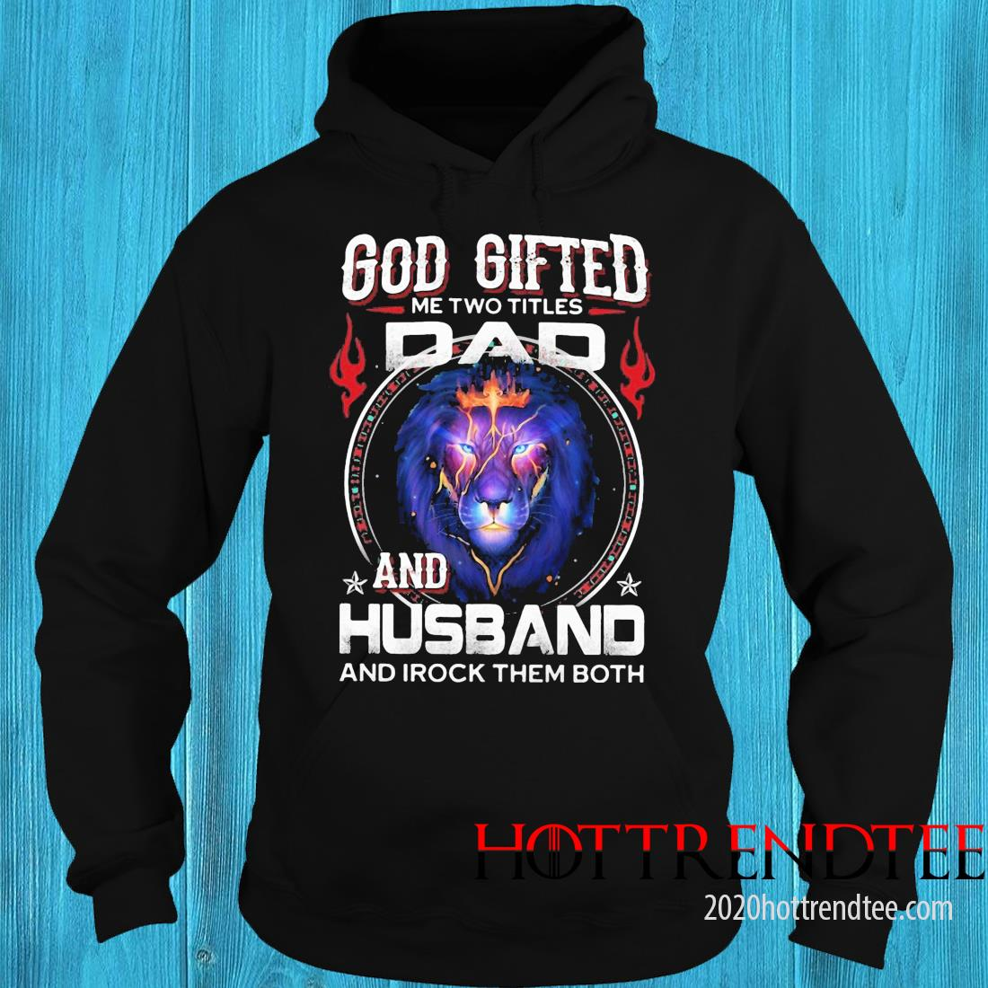 Lion God Gifted Me Two Titles Dad And Husband Ironk Them Both Shirt hoodie
