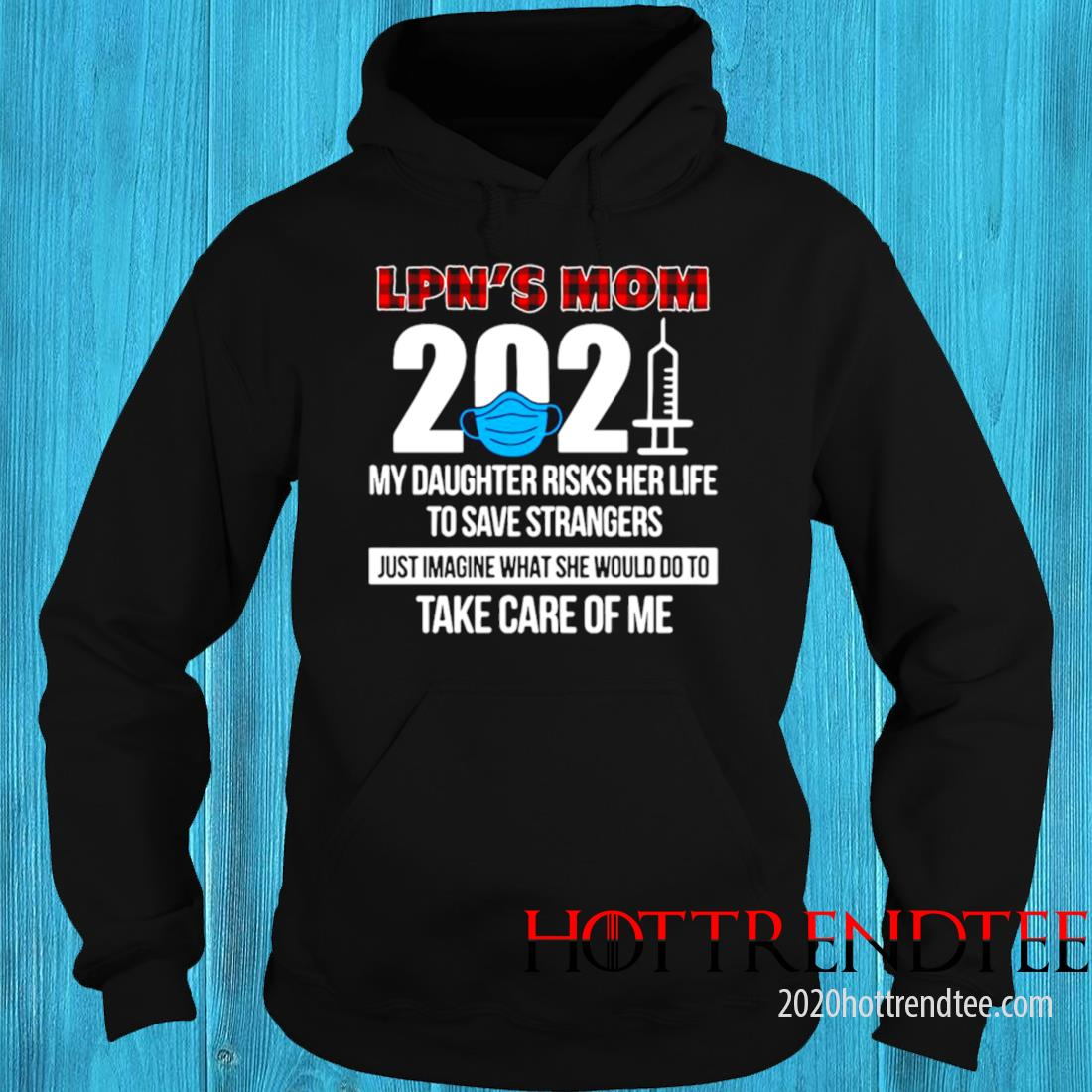 LPN's Mom 2021 My Daughter Risks Her Life To Save Strangers Just Imagine What She Would Do To Take Care Of Me Shirt hoodie
