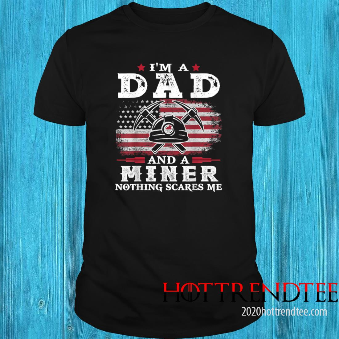 Men's Dad Coal Miner Nothing Scares Me USA Flag Father's Day Shirt