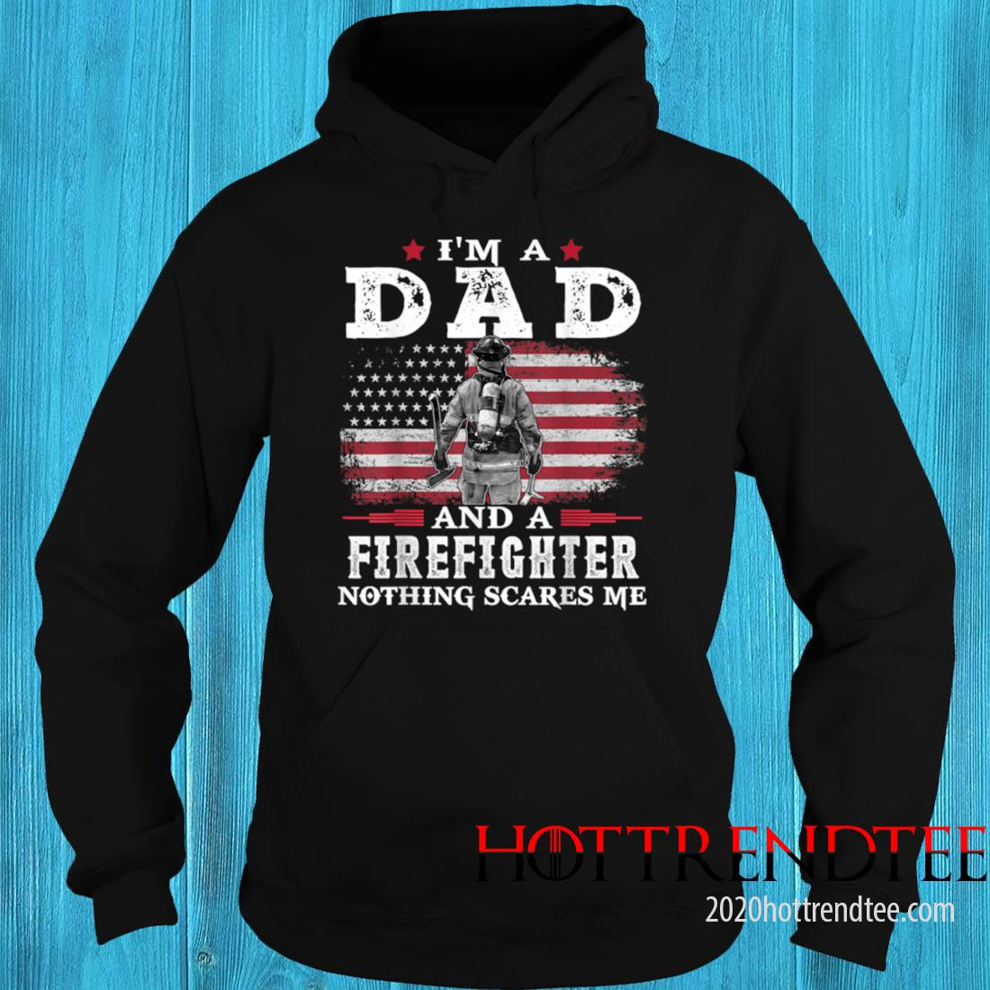 Men's Dad Firefighter Nothing Scares Me USA Flag Father's Day Shirt hoodie