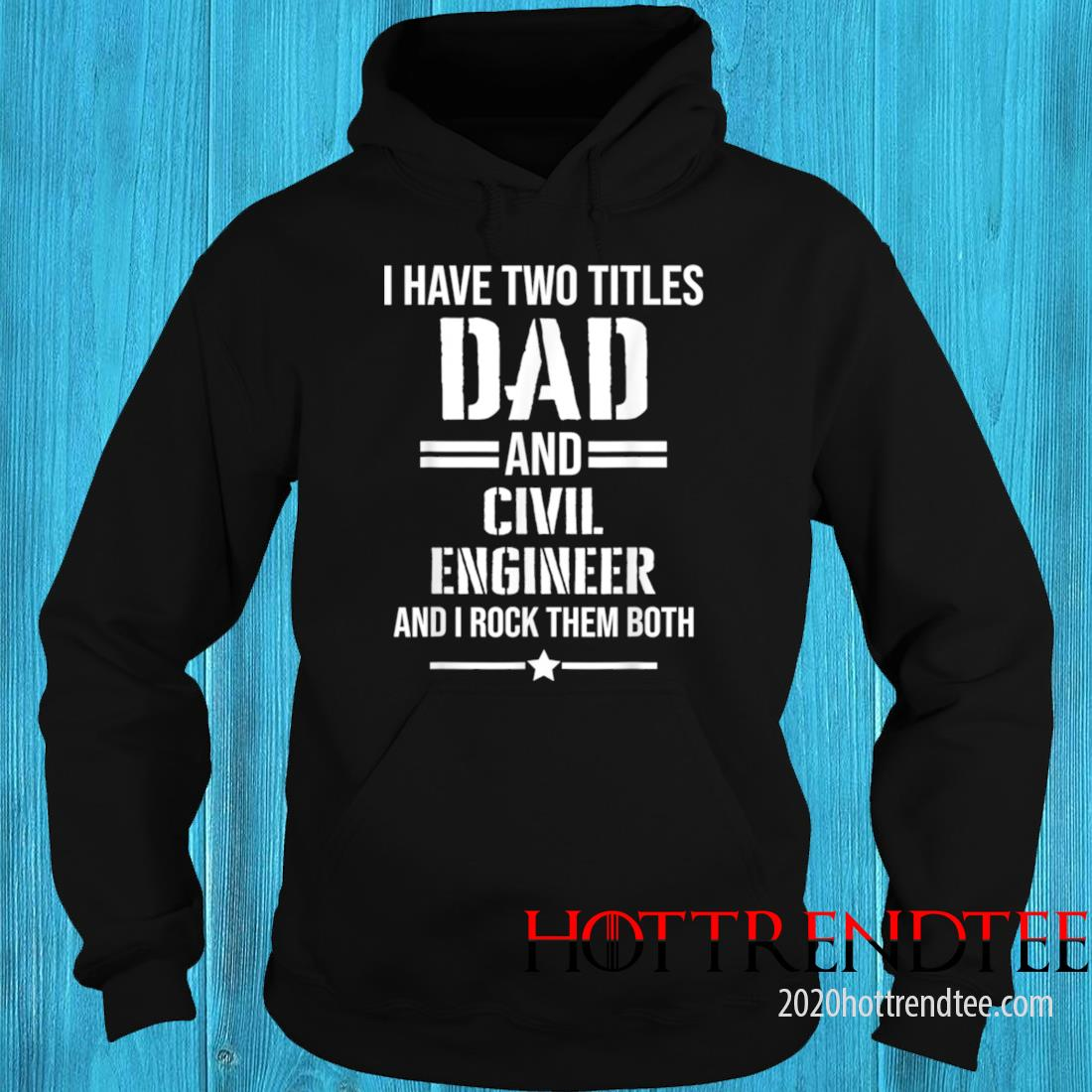 Men's I Have Two Titles Dad And Civil Engineer Funny Engineer Shirt hoodie