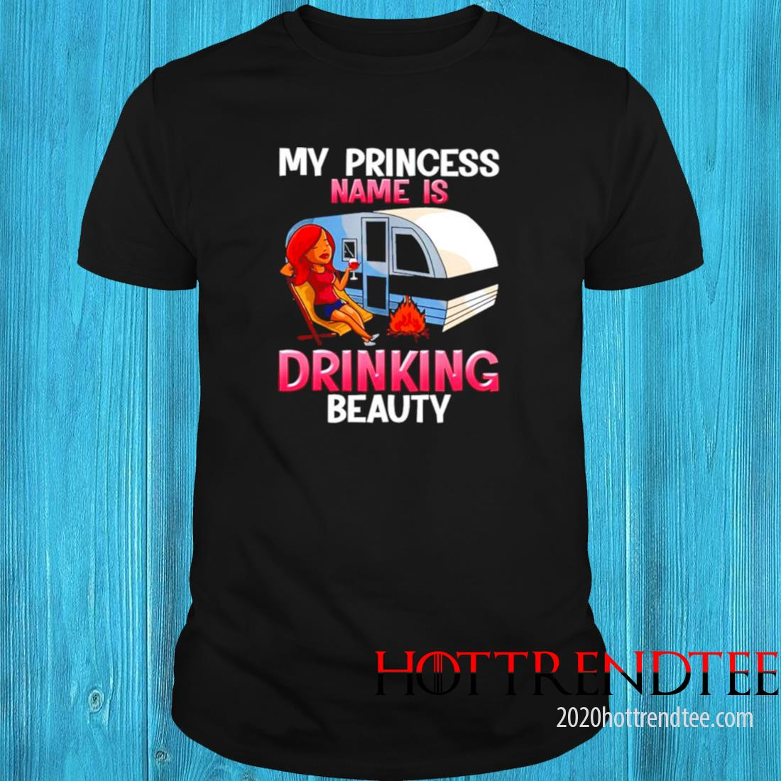My Princess Name Is Drinking Beauty Shirt