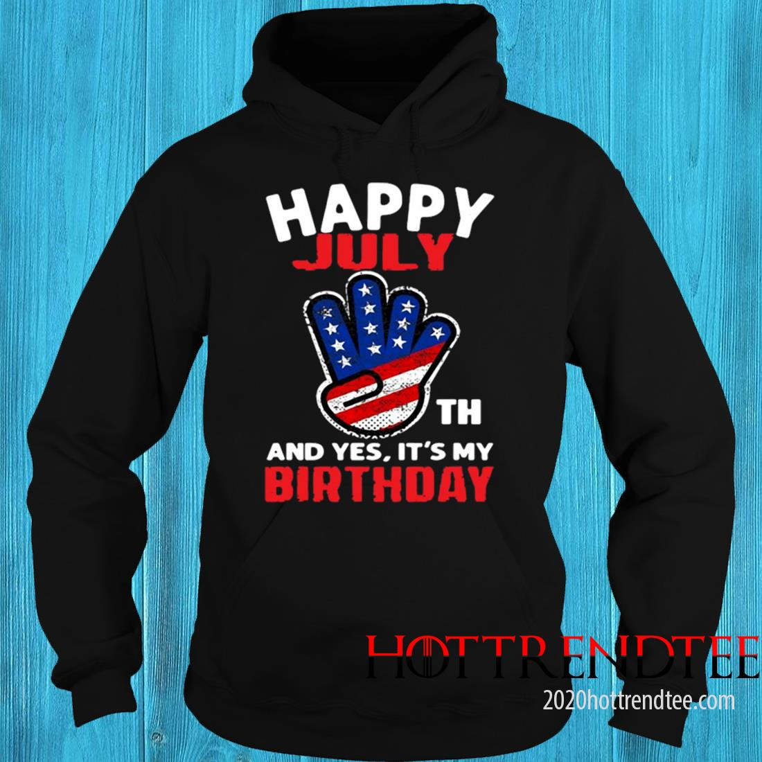 Happy 4Th July And Yes It's My Birthday Shirt hoodie